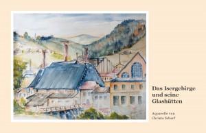 Das Isergebirge und seine Glashütten - Aquarelle von Christa Scharf